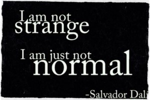 """I am not strange, I am just not normal"""